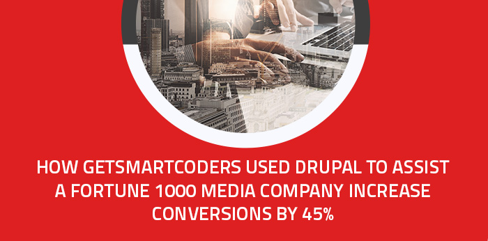 How getSmartCoders used drupal to Assist a fortune 1000 media company Increase conversions by 45%